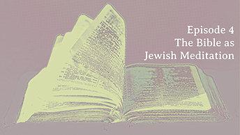 "Episode 4 ""The Bible as Jewish Meditation Literature"""