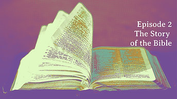 """Episode 2 """"The Story of the Bible"""""""