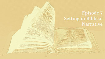 """Episode 7 """"Setting in Biblical Narrative"""""""