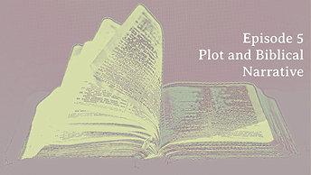 """Episode 5 """"Plot in Biblical Narrative"""""""