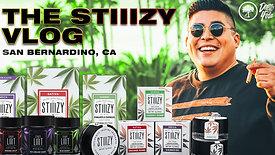 The STIIIZY Vlog : San Bernardino