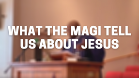 What the Magi Tell us About Jesus