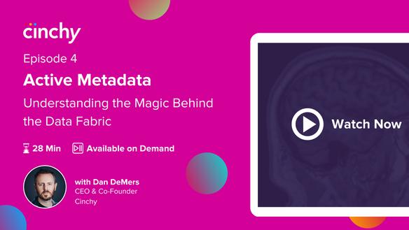 Episode 4: Active Metadata - Understanding the magic behind the Data Fabric