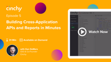 Episode 5: Creating Cross-Application APIs and Reports in Minutes
