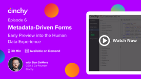 Episode 6: Metadata-Driven Forms: An early preview into the Human Data Experience.