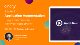 Episode 2: Application Augmentation - Using a Data Fabric to Make Your Apps Smarter