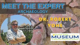 Meet the Expert: Dr. Robert Yohe, Archaeology, 03/26/2021