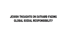 Jewish Thoughts on Global Social Responsibility