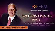 WAITING ON GOD PT 5