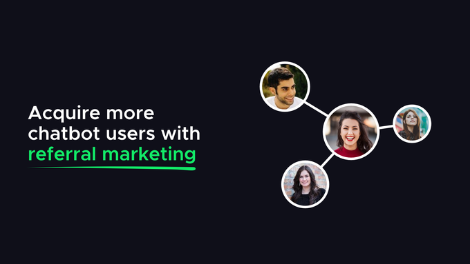 Acquire more chatbot users with referral marketing