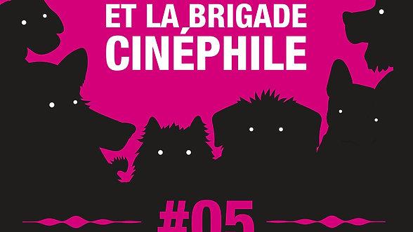 #05 LOULOU ET LA BRIGADE CINEPHILE
