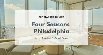 Top Reasons to Visit | Four Seasons Philadelphia