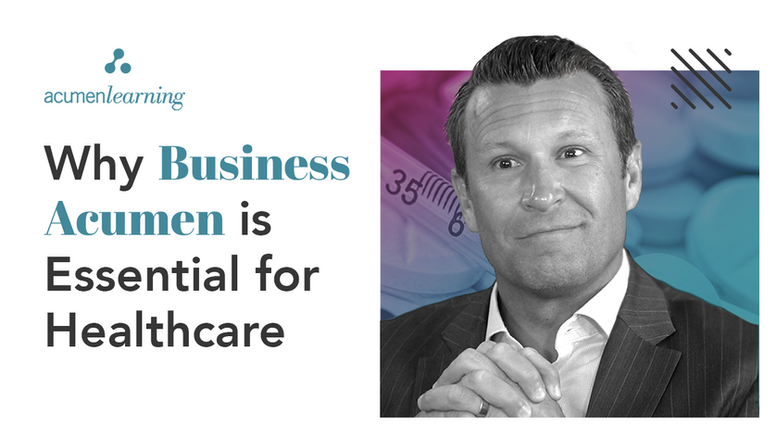 Why Business Acumen is Essential for Healthcare