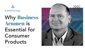 Why Business Acumen is Essential for the Consumer Products Industry