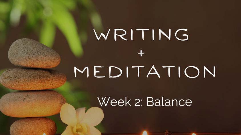 Writing + Meditation Week 2: Balance