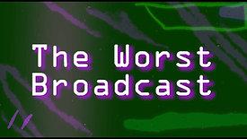 The Worst Broadcast