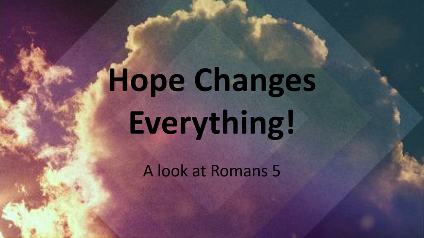 Hope Changes Everything - Our Boasting!
