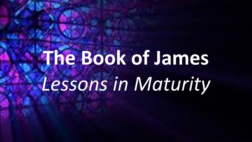 The Book of James - Lessons in Maturity