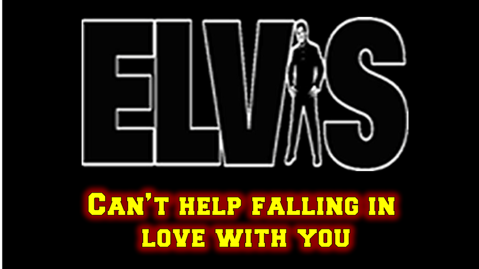 Elvis Can't Help Falling in Love with You