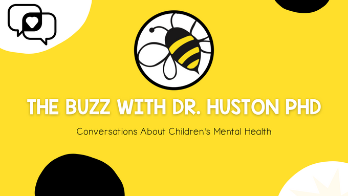 The Buzz With Dr. Huston: Conversations About Children's Mental Health