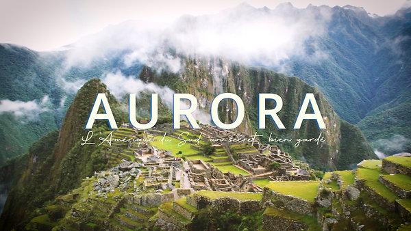 AURORA (fr) L'Amérique du Sud, un secret bien gardé