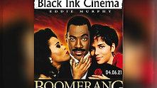 BLACK INK CINEMA PRESENTS: 'BOOMERANG'