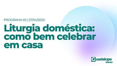 GUADALUPE EM PAUTA | PROGRAMA 2 | 27/04/2020