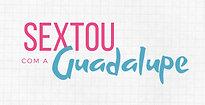 Sextou com a Guadalupe - 24/04/2020