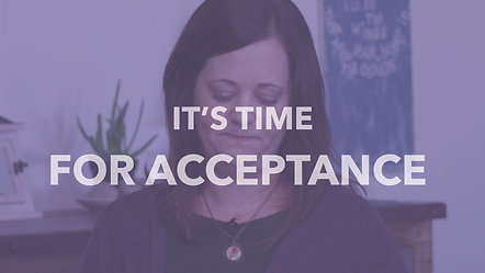 It's Time - For Acceptance