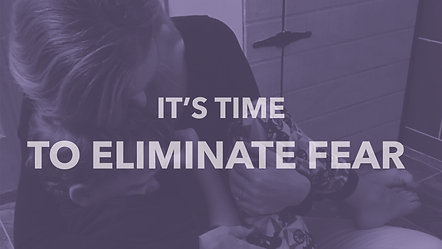 It's Time - To Eliminate Fear