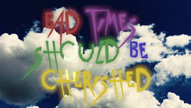 Bad Times Should Be Cherished