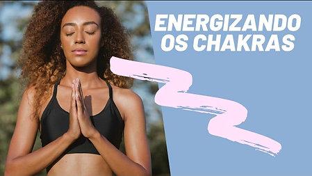 MEDITAÇÃO ORIENTADA - ENERGIZANDO OS CHAKRAS