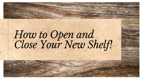 How to Open Your New Shelf!!!!