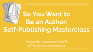 So You Want to be an Author: Self Publishing Masterclass