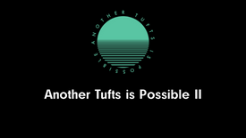 Another Tufts is Possible II: Envisioning, Transforming, Distrupting