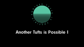 Another Tufts is Possible I: Inaugural Webinar