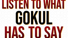 Listen to what Gokul has to say