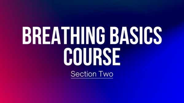 Breathing Basics Course Section Two