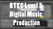 BTEC Level 3 Digital Music Production
