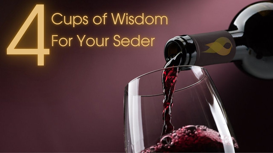 4 Cups Of Wisdom For Your Seder