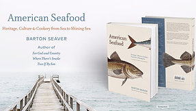 American Seafood: Heritage, Culture & Cookery From Sea to Shining Sea, by Barton Seaver