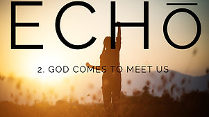 Episode 2: God Comes to Meet Us