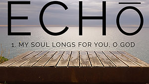 Episode 1 My Soul Longs for You, O God