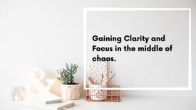 Gaining Clarity and Focus