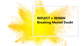 Reflect and Renew into breaking mental doubt