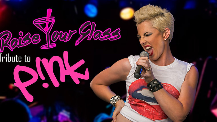RAISE YOUR GLASS-PINK P!NK Tribute