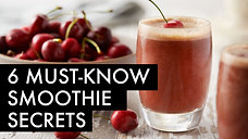 6 Must-Know Smoothie Secrets
