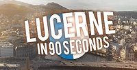 Lucerne in 90 seconds