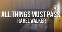Rahel Walker - All things must pass