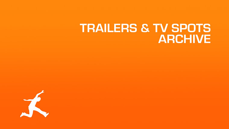 TRAILERS & TV SPOTS ARCHIVE